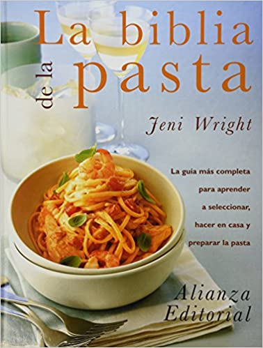La biblia de la pasta / The Pasta Bible (Libros Singulares) (Spanish Edition): Jeni Wright: 9788420643946: Amazon.com: Books