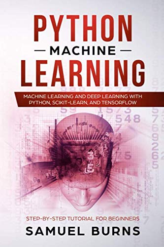 Pdf Computers Python Machine Learning: Machine Learning and Deep Learning with Python, scikit-learn and Tensorflow: Step-by-Step Tutorial For Beginners.