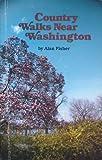 Country Walks Near Washington, Alan Fisher, 0910146535