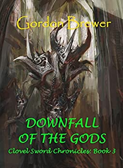 Downfall of the Gods (Clovel Sword Chronicle Book 3) by [Brewer, Gordon]