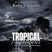 Tropical Nightmares: Tropical Series, Book 2 | Kelly Cozzone