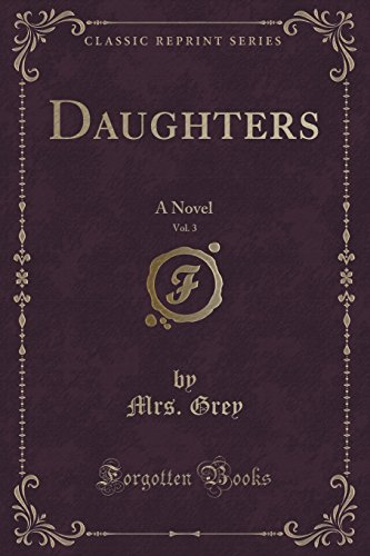 Daughters, Vol. 3: A Novel (Classic Reprint)