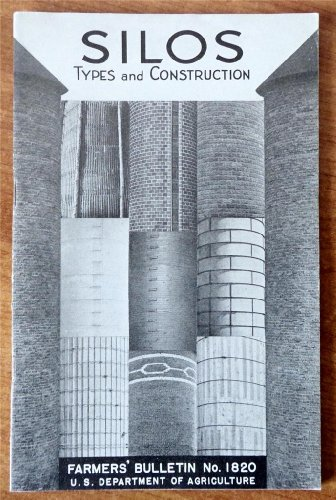 Silos: Types and Construction (U.S. Department of Agriculture Farmers Bulletin No. 1820)