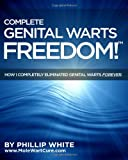 Complete Genital Warts Freedom!, Phillip White, 1438232322