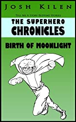 The Superhero Chronicles: Birth of Moonlight (Tell Me A Story Bedtime Stories for Kids Book 3)