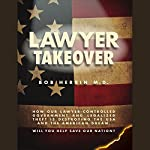 Lawyer Takeover: How our lawyer-controlled government and legalized theft is destroying the US and the American Dream | Bob Herrin M.D.