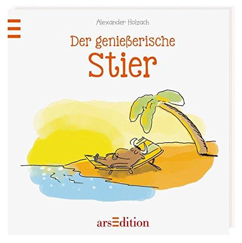 Der genießerische Stier Gebundenes Buch – 7. Dezember 2015 Alexander Holzach Der genießerische Stier arsEdition 3845810599