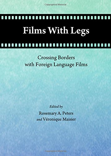 Films with Legs: Crossing Borders with Foreign Language Films by Cambridge Scholars Publishing