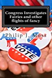 Congress Investigates Fairies and Other Flights of Fancy, Philip Moss, 1484064887