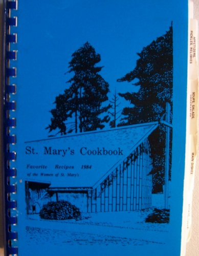 St. Mary's Cookbook Favorite Recipes 1984 from the Women of St. Mary's (Appetizers, Pickles, Relishes, Soups, Salads, Vegetables, Main Dishes, Breads, Rolls, Pastries, Cakes, Cookies, Desserts, Candy, Jelly, Preserves, Beverages, Microwave, Misc.)