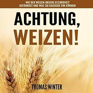 Weizen: Achtung, Weizen Hörbuch