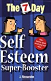 Seven Day Self Esteem Super Booster (The 7 Day Series) by Jenny Alexander (2007) Paperback