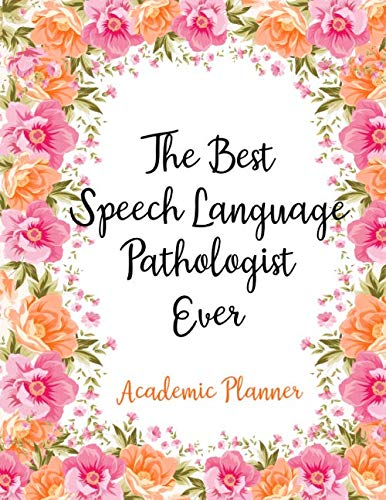 The Best Speech Language Pathologist Ever Academic Planner: Weekly And Monthly Agenda Speech Language Pathologist Academic Planner 2019-2020