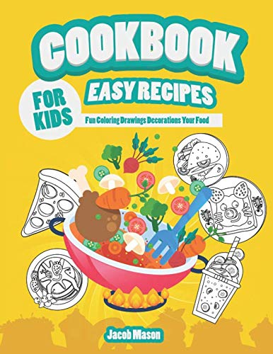 Cookbook For Kids Easy Recipes: Fun Coloring Drawings Decorations Your Food (Food Activity Book) by Jacob Mason