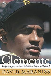 Clemente: La pasión y el carisma del último héroe del béisbol (The Passion and