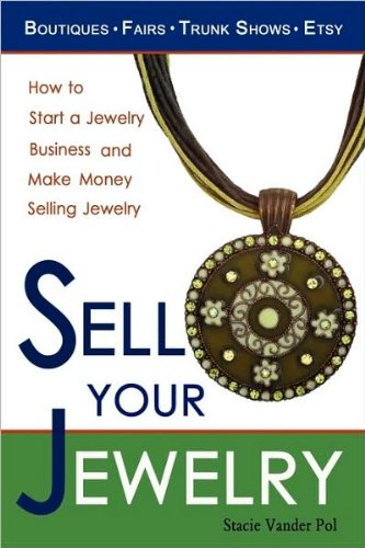 by Stacie Vander Pol Sell Your Jewelry: How to Start a Jewelry Business and Make Money Selling Jewelry at Boutiques, Fairs, Trunk Shows, and Etsy. (text only)[Paperback]2009 - How To Make A Pol