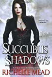 Succubus Shadows, Richelle Mead, 0758232004