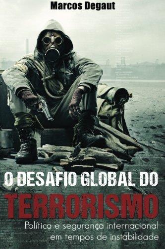 O Desafio Global do Terrorismo: Política e Segurança Internacional em tempos de instabilidade (Portuguese Edition)