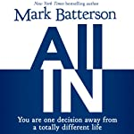 All In: You Are One Decision Away From a Totally Different Life | Mark Batterson