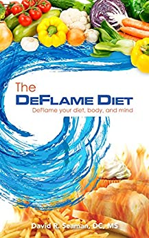 The DeFlame Diet: DeFlame your diet, body, and mind by [Seaman, David R.]
