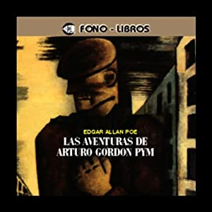 Las Aventuras de Arturo Gordon Pym [The Adventures of Arthur Gordon Pym] Audiobook