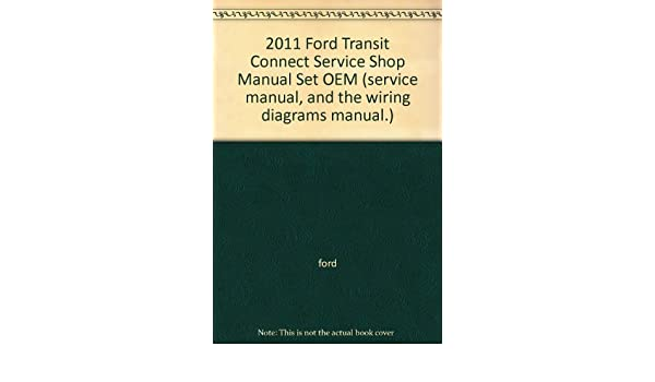 2011 ford transit connect service shop manual set oem (service manual, and  the wiring diagrams manual ): ford: amazon com: books