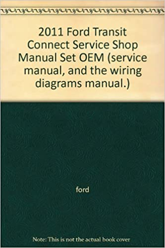 2011 Ford Transit Connect Service Shop Manual Set Oem Service Manual And The Wiring Diagrams Manual Ford Amazon Com Books