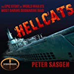 Hellcats: The Epic Story of World War II's Most Daring Submarine Raid | Peter Sasgen