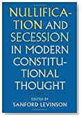 Nullification and Secession in Modern Constitutional Thought (Constitutional Thinking)