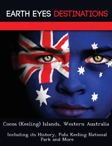 Cocos (Keeling) Islands, Western Australia: Including its History, Pulu Keeling National Park and More