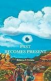 Past Becomes Present, Rebecca T. Urrutia, 1425105785