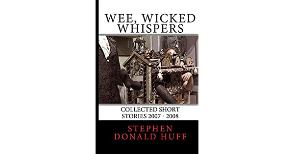 Through The Meadows Go: Wee, Wicked Whispers:  Collected Short Stories 2007 - 2008