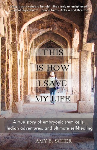 Read Online By Amy B Scher This Is How I Save My Life: A True Story of Embryonic Stem Cells, Indian Adventures, and Ultimate Se [Paperback] pdf epub