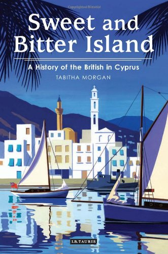 Sweet and Bitter Island: A History of the British in Cyprus by Tabitha Morgan, I. B. Tauris