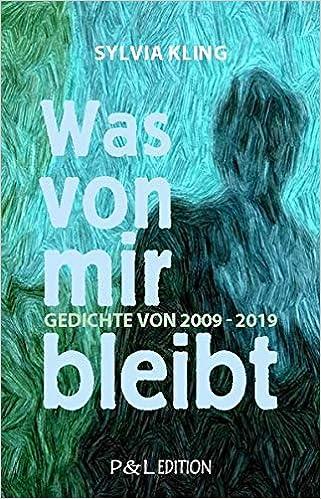 Was von mir bleibt: Gedichte von 2009 - 2019 (P&L Edition)