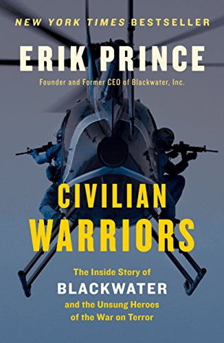 Civilian Warriors: The Inside Story of Blackwater and the Unsung Heroes of the War on ()