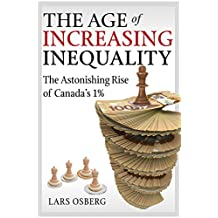 The Age of Increasing Inequality: The Astonishing Rise of Canada's 1%