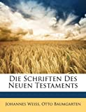 Die Schriften des Neuen Testaments, Johannes Weiss and Otto Baumgarten, 114998354X