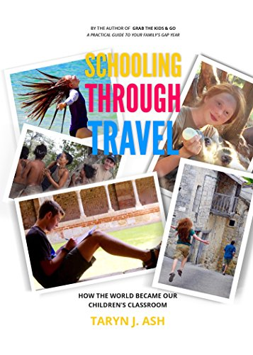 Schooling Through Travel: How the World Became Our Children's Classroom (Gap Year Family Book 2)