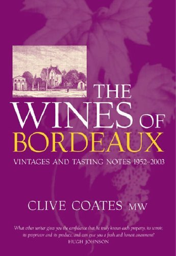 The Wines Of Bordeaux: Vintages and Tasting Notes 1952-2003 by Clive Coates MW (2004-08-12)