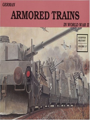 By Wolfgang Sawodny German Armored Trains in World War II (Schiffer Military, Vol. 17) (v. 1) (1st First Edition) [Paperback]