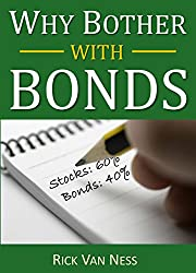 Why Bother With Bonds: A Guide To Build All-Weather Portfolio Including CDs, Bonds, and Bond Funds--Even During Low Interest Rates (How To Achieve Financial Independence)