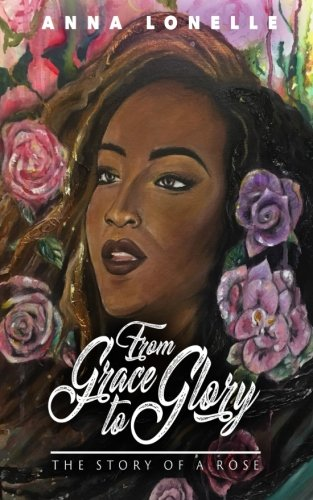 From Grace to Glory: The Story of A Rose ()
