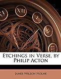 Etchings in Verse, by Philip Acton, James Wilson Holme, 1146407033