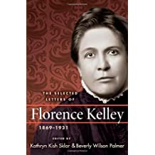 the life and works of florence kelley Florence kelley was perhaps the most famous and effective of the labor  commissioners, appointed in progressive era america,.