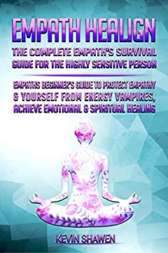 Empath Healign: the Complete Empath's Survival guide for the Highly Sensitive Person.: Empaths Beginner's Guide to Protect Empathy & Yourself from Energy ... Achieve Emotional & Spiritual Healin