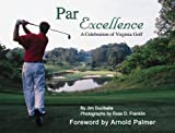 img - for Par Excellence: A Celebration of Virginia Golf by Jim Ducibella (2000-06-01) book / textbook / text book