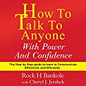 How to Talk to Anyone with Power and Confidence: The Step by Step Guide to Learn How to Communicate Effectively and Efficiently Audiobook by Rock H Bankole, Cheryl J Jerabek Narrated by Molly Mermelstein