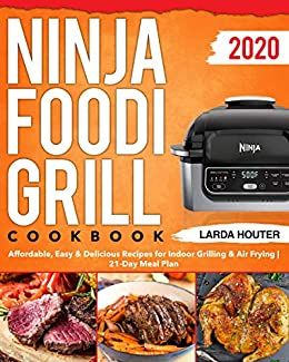 Best Indoor Grill 2020.Ninja Foodi Grill Cookbook 2020 Affordable Easy Delicious Recipes For Indoor Grilling Air Frying 21 Day Meal Plan