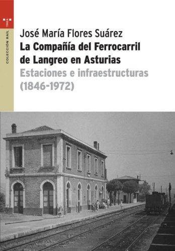 Descargar Libro La Compañía Del Ferrocarril De Langreo En Asturias: Estaciones E Infraestructuras José María Flores Suárez